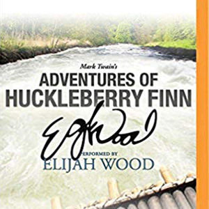 Adventures Of Huckleberry Finn: A Signature Performance By Elijah Wood By Mark Twain